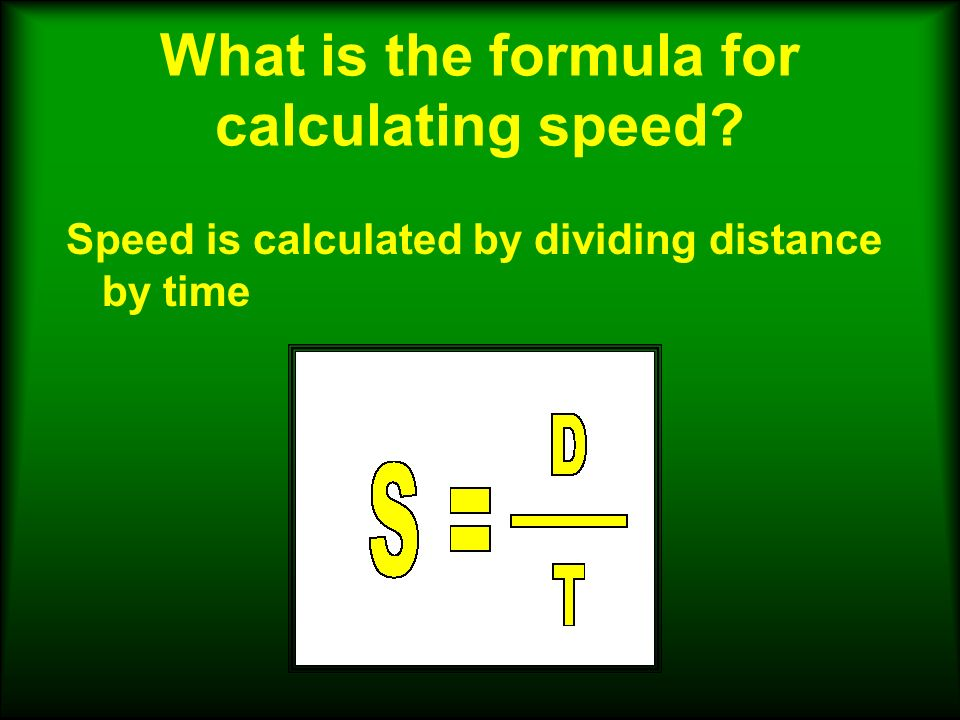 What is the formula for calculating speed Speed is calculated by dividing distance by time