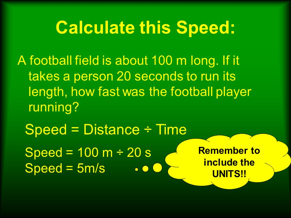 Calculate this Speed: A football field is about 100 m long.
