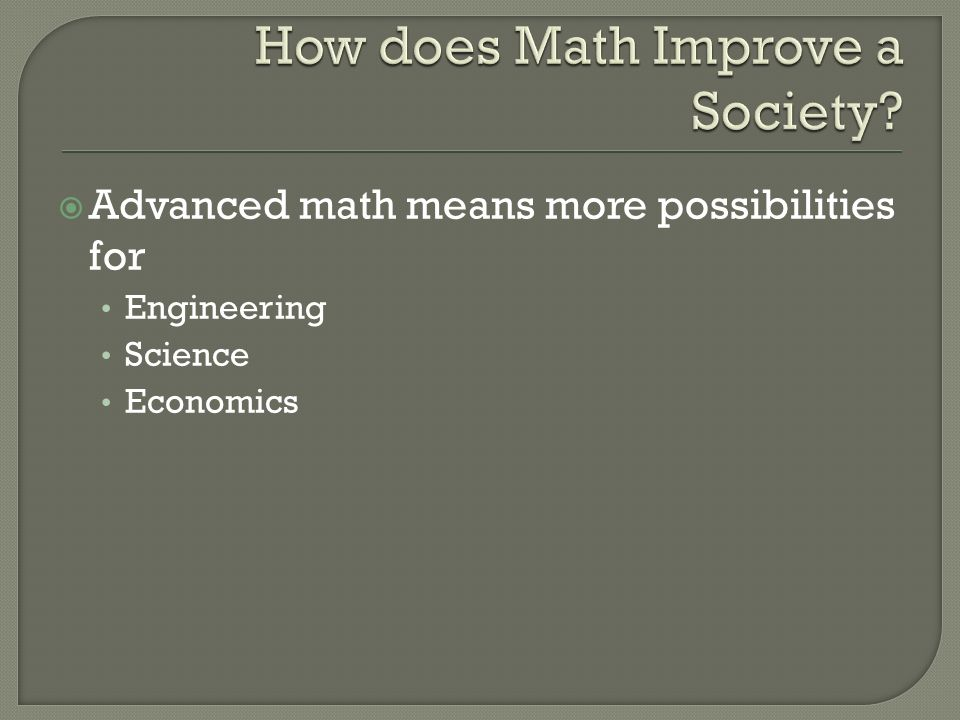  Advanced math means more possibilities for Engineering Science Economics