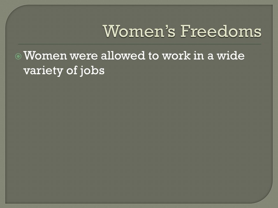  Women were allowed to work in a wide variety of jobs