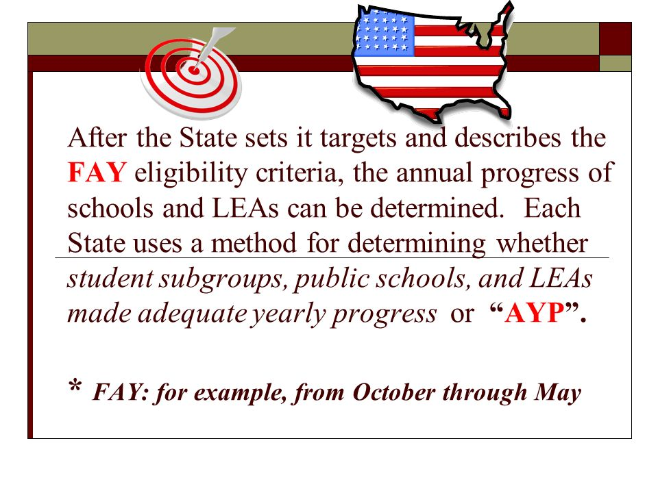 After the State sets it targets and describes the FAY eligibility criteria, the annual progress of schools and LEAs can be determined.