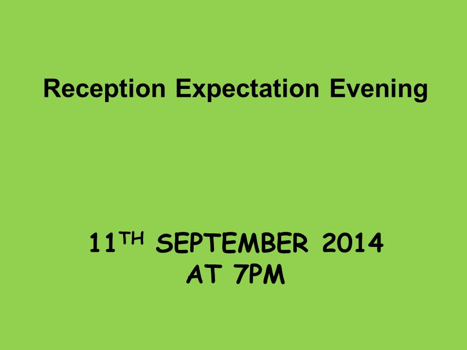 11 TH SEPTEMBER 2014 AT 7PM Reception Expectation Evening