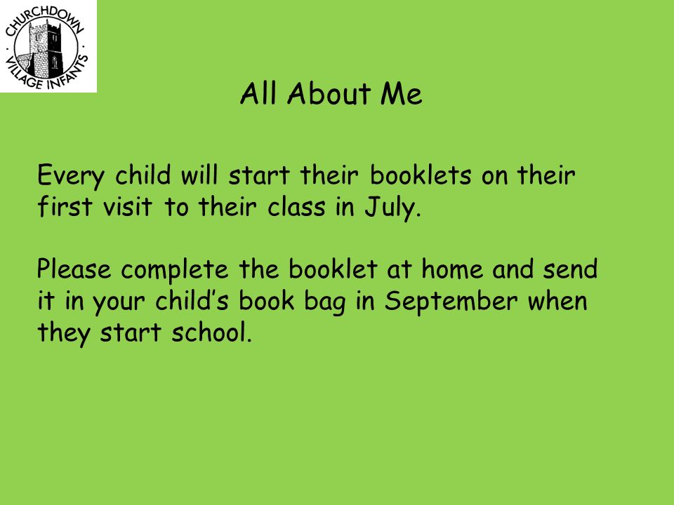 All About Me Every child will start their booklets on their first visit to their class in July.