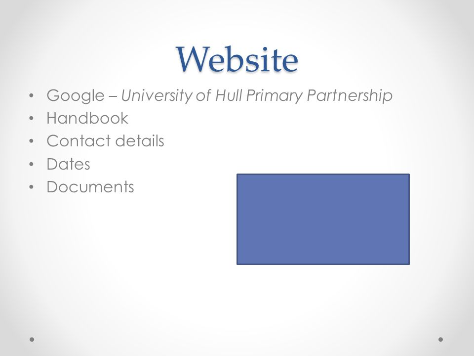Website Google – University of Hull Primary Partnership Handbook Contact details Dates Documents