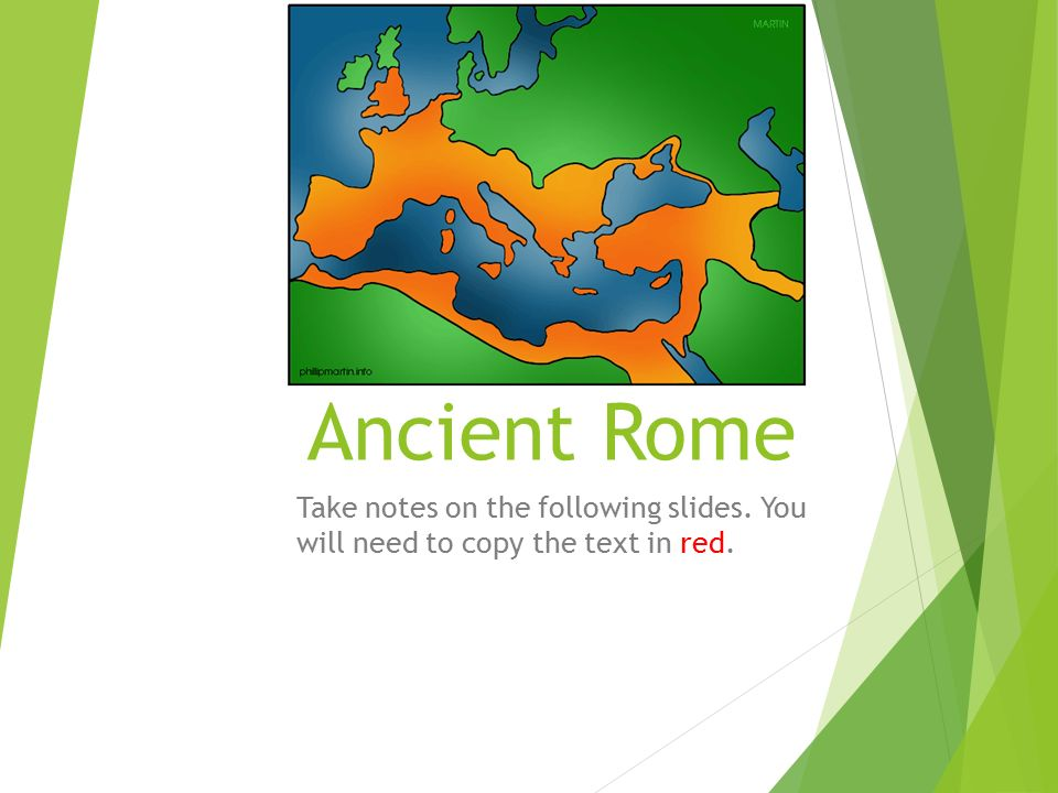 Ancient Rome Take notes on the following slides. You will need to copy the text in red.