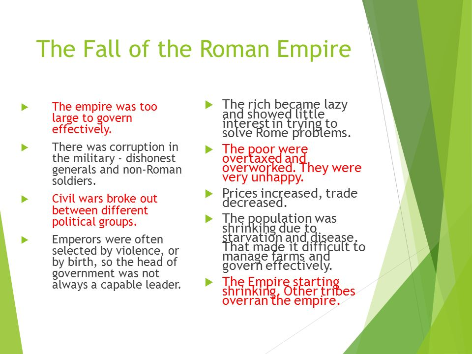 The Fall of the Roman Empire  The empire was too large to govern effectively.