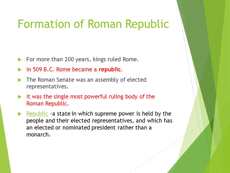 Formation of Roman Republic  For more than 200 years, kings ruled Rome.