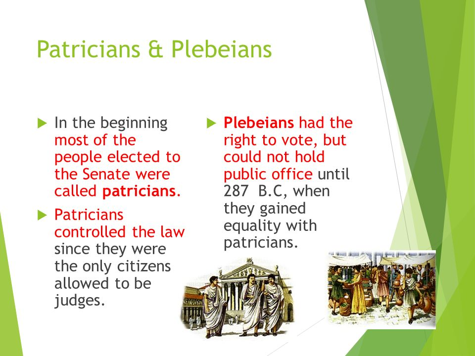 Patricians & Plebeians  In the beginning most of the people elected to the Senate were called patricians.