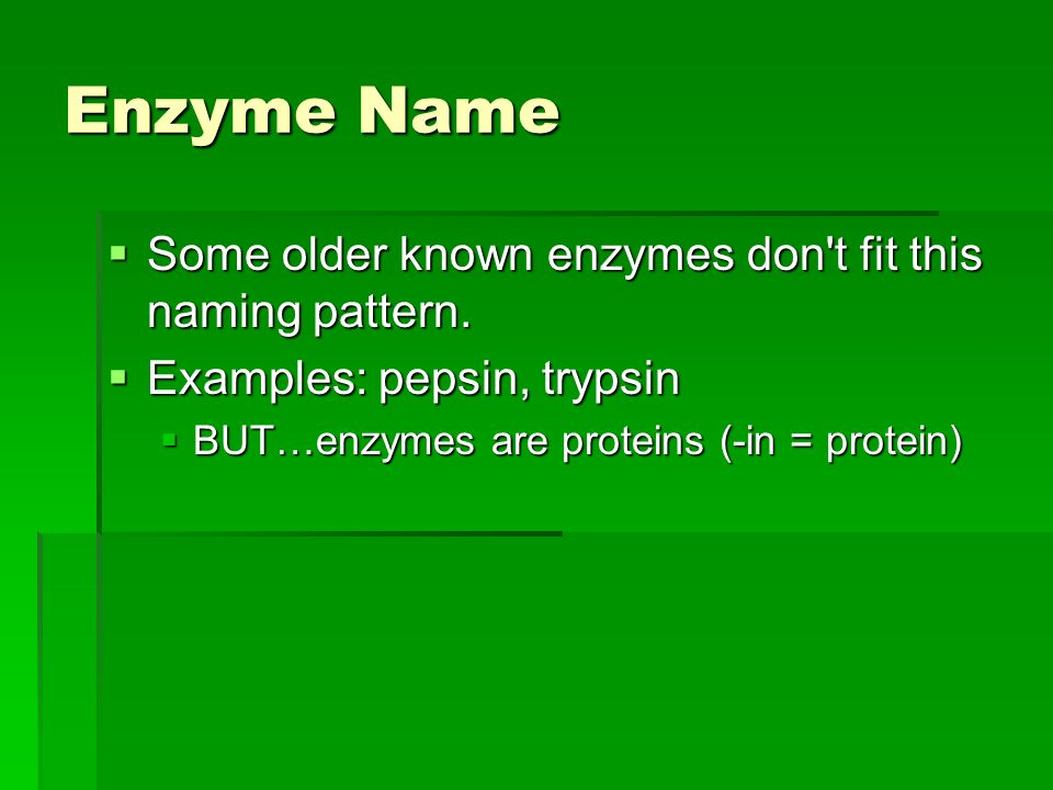 Enzyme Name  Some older known enzymes don t fit this naming pattern.