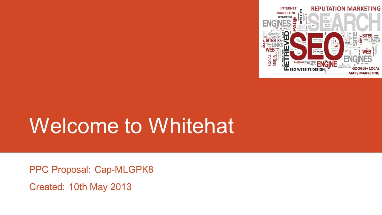1 welcome to whitehat ppc proposal cap mlgpk8 created 10th may 2013