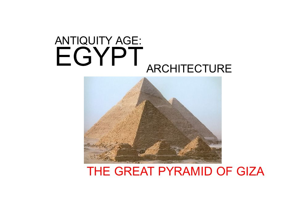 antiquity age egypt architecture the great pyramid of giza ppt