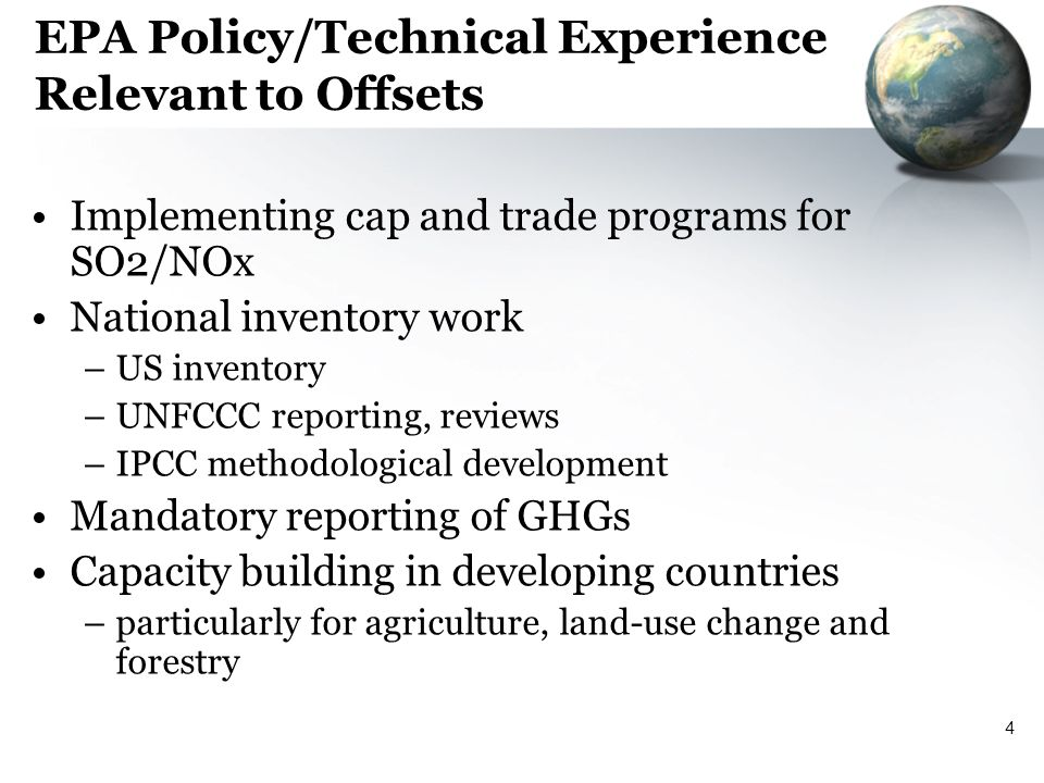 4 EPA Policy/Technical Experience Relevant to Offsets Implementing cap and trade programs for SO2/NOx National inventory work –US inventory –UNFCCC reporting, reviews –IPCC methodological development Mandatory reporting of GHGs Capacity building in developing countries –particularly for agriculture, land-use change and forestry