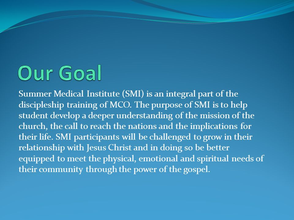 Summer Medical Institute (SMI) is an integral part of the discipleship training of MCO.
