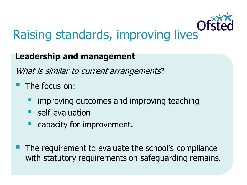 Raising standards, improving lives Leadership and management What is similar to current arrangements.