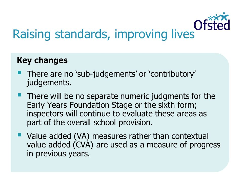 Raising standards, improving lives Key changes  There are no 'sub-judgements' or 'contributory' judgements.