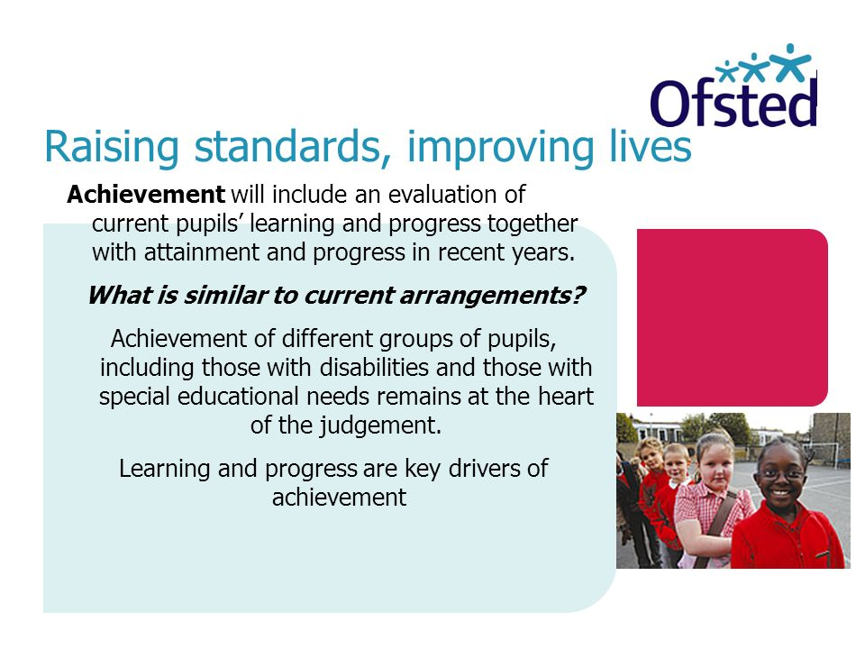Raising standards, improving lives Achievement will include an evaluation of current pupils' learning and progress together with attainment and progress in recent years.