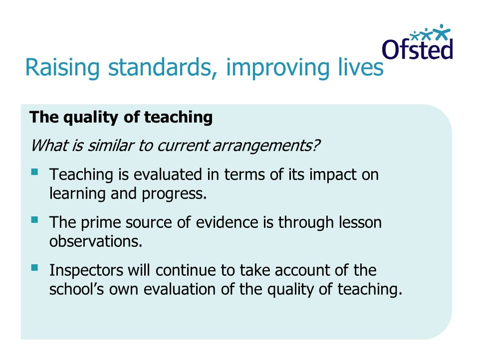 The quality of teaching What is similar to current arrangements.