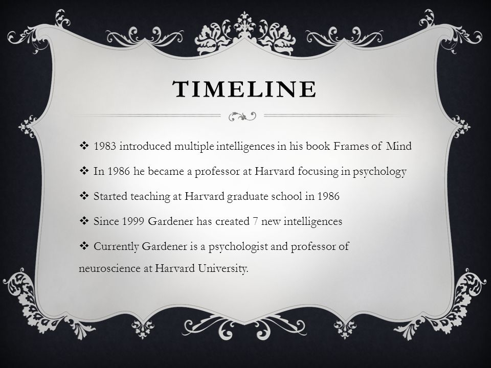 HOWARD GARDNER His life, thoughts, and theory. TIMELINE  Born on ...