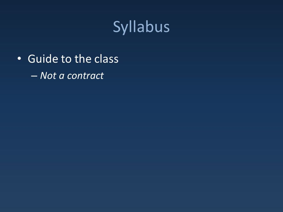 Syllabus Guide to the class – Not a contract