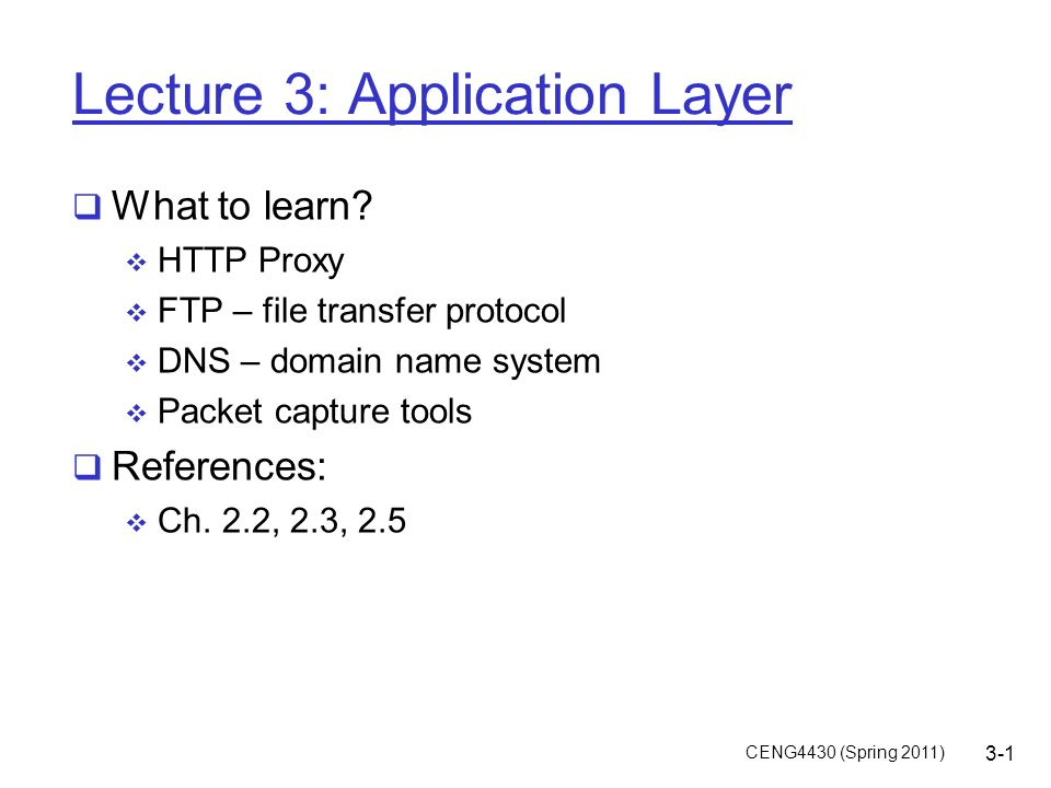 CENG4430 (Spring 2011) 3-1 Lecture 3: Application Layer  What to