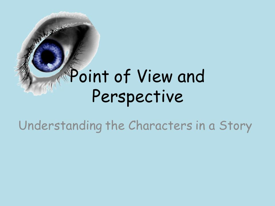 Point of View and Perspective Understanding the Characters in a Story
