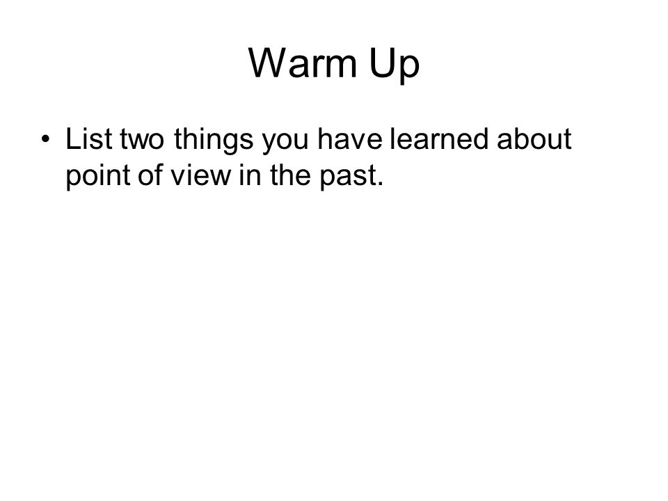 Warm Up List two things you have learned about point of view in the past.