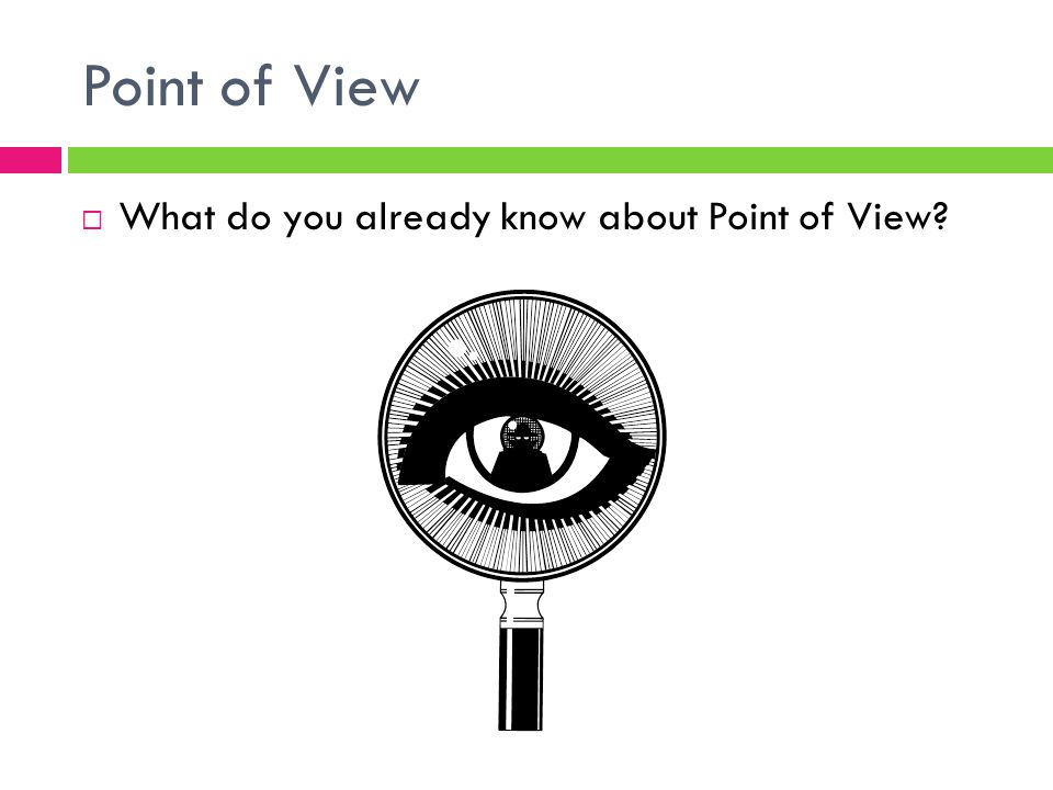 Point of View  What do you already know about Point of View