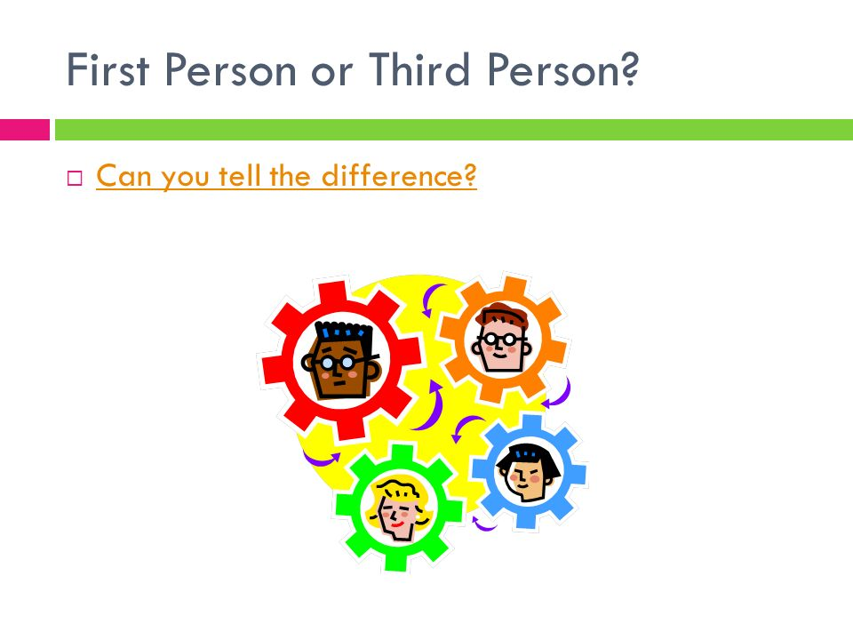 First Person or Third Person  Can you tell the difference Can you tell the difference