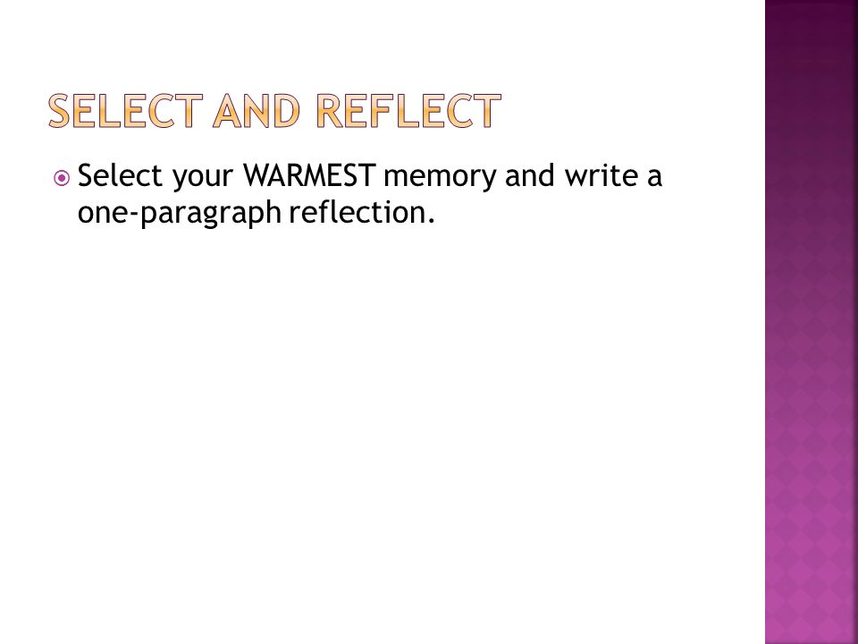  Select your WARMEST memory and write a one-paragraph reflection.