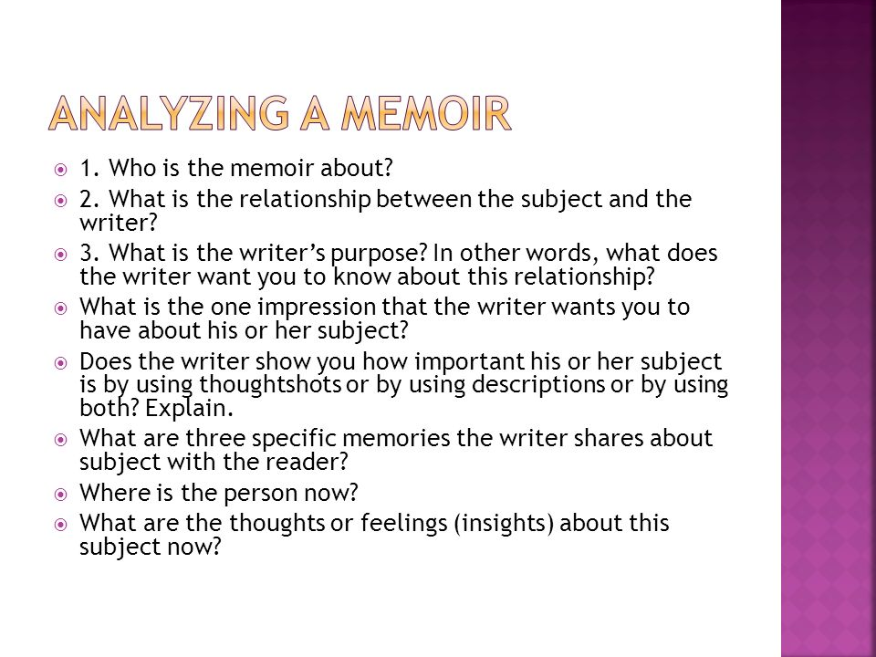  1. Who is the memoir about.  2. What is the relationship between the subject and the writer.