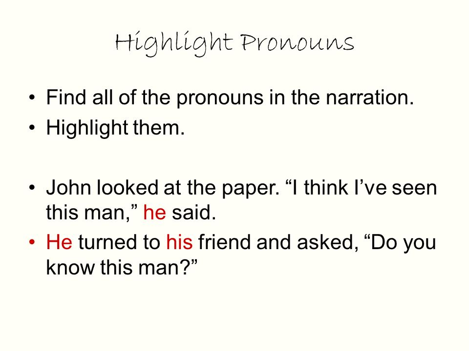 Highlight Pronouns Find all of the pronouns in the narration.
