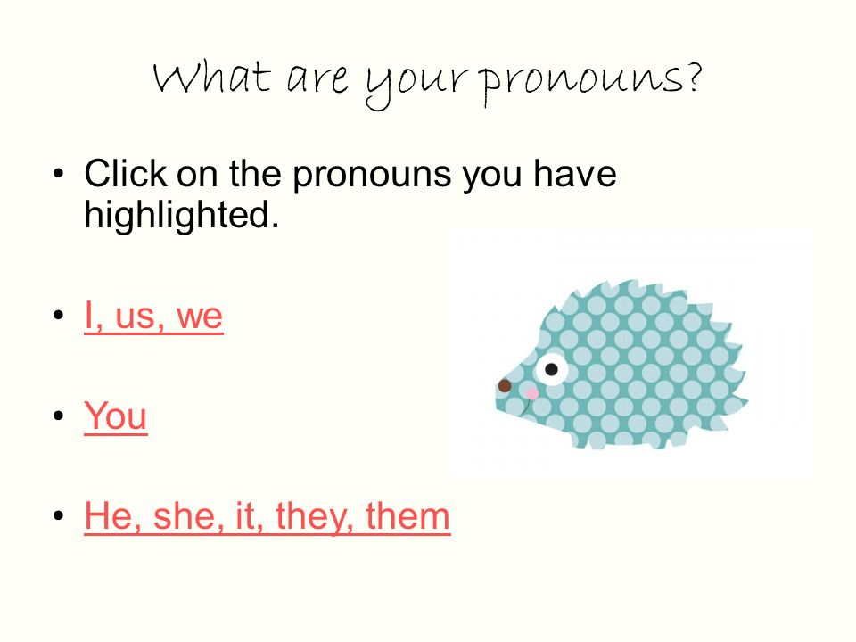What are your pronouns. Click on the pronouns you have highlighted.
