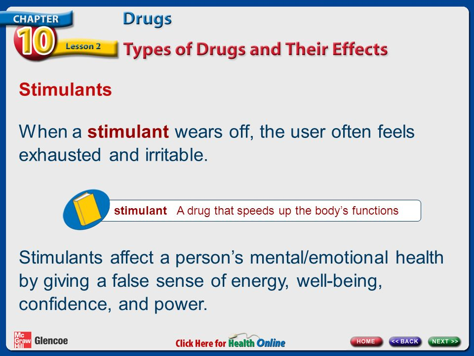 Stimulants When a stimulant wears off, the user often feels exhausted and irritable.