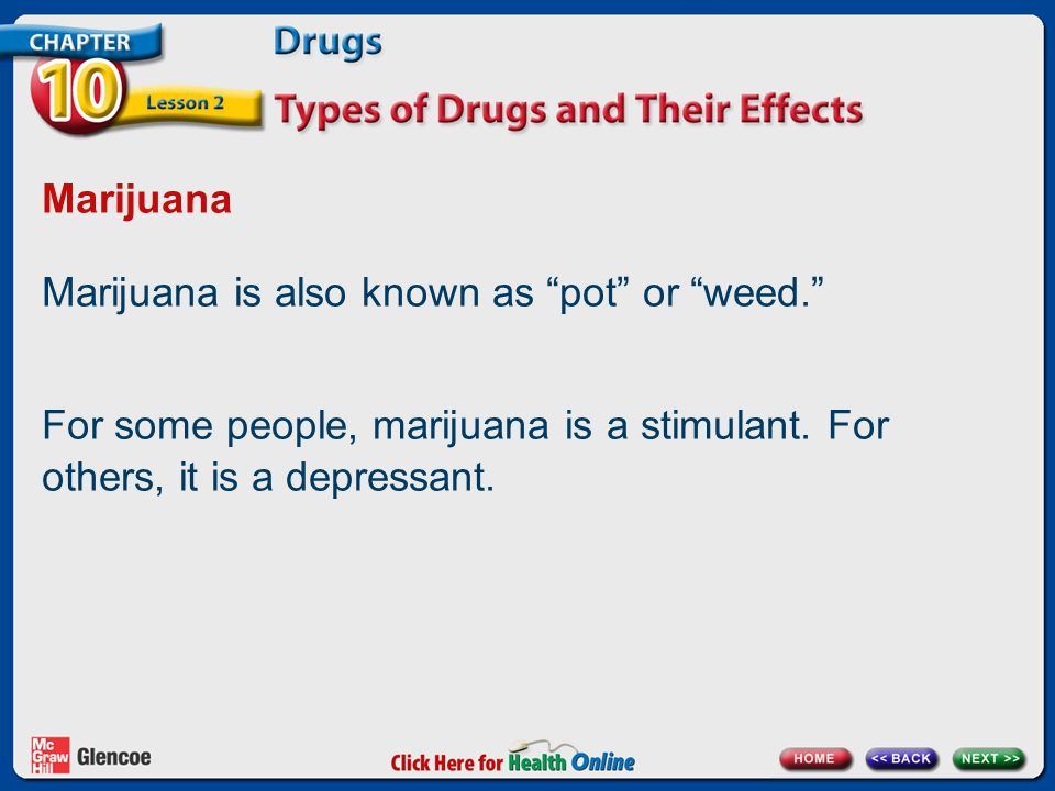 Marijuana Marijuana is also known as pot or weed. For some people, marijuana is a stimulant.