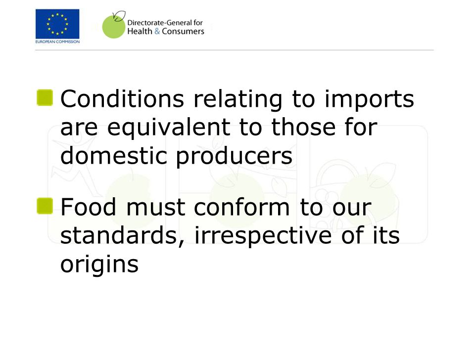 Conditions relating to imports are equivalent to those for domestic producers Food must conform to our standards, irrespective of its origins