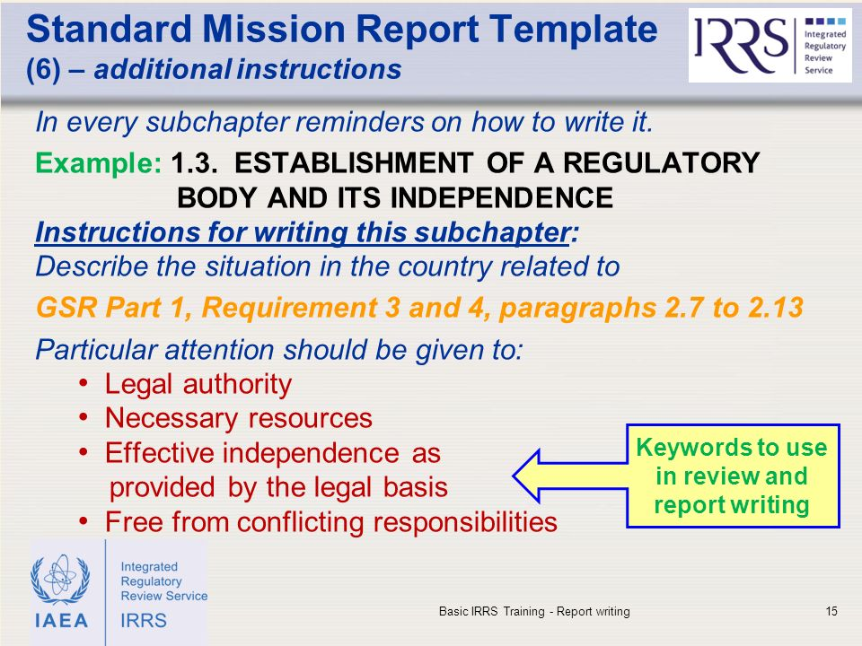 IAEA Standard Mission Report Template (6) – additional instructions In every subchapter reminders on how to write it.