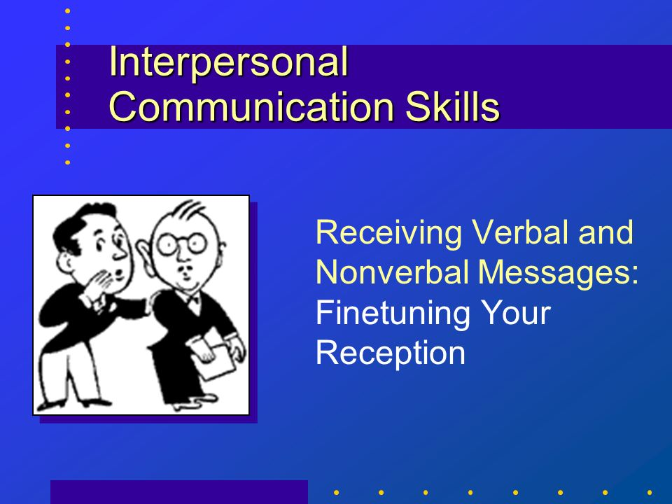 communication and interpersonal skills Get help on 【 communication and interpersonal skills essay 】 on graduateway ✅ huge assortment of one thing that i liked about the task was that i remembered the types of interpersonal skills in communication and i used it in the role play without any written sheet in front of me.
