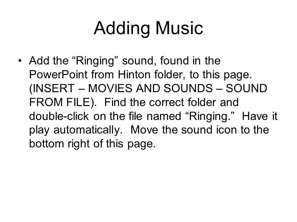 Adding Music Add the Ringing sound, found in the PowerPoint from Hinton folder, to this page.