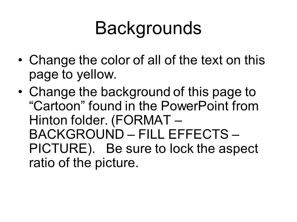 Backgrounds Change the color of all of the text on this page to yellow.