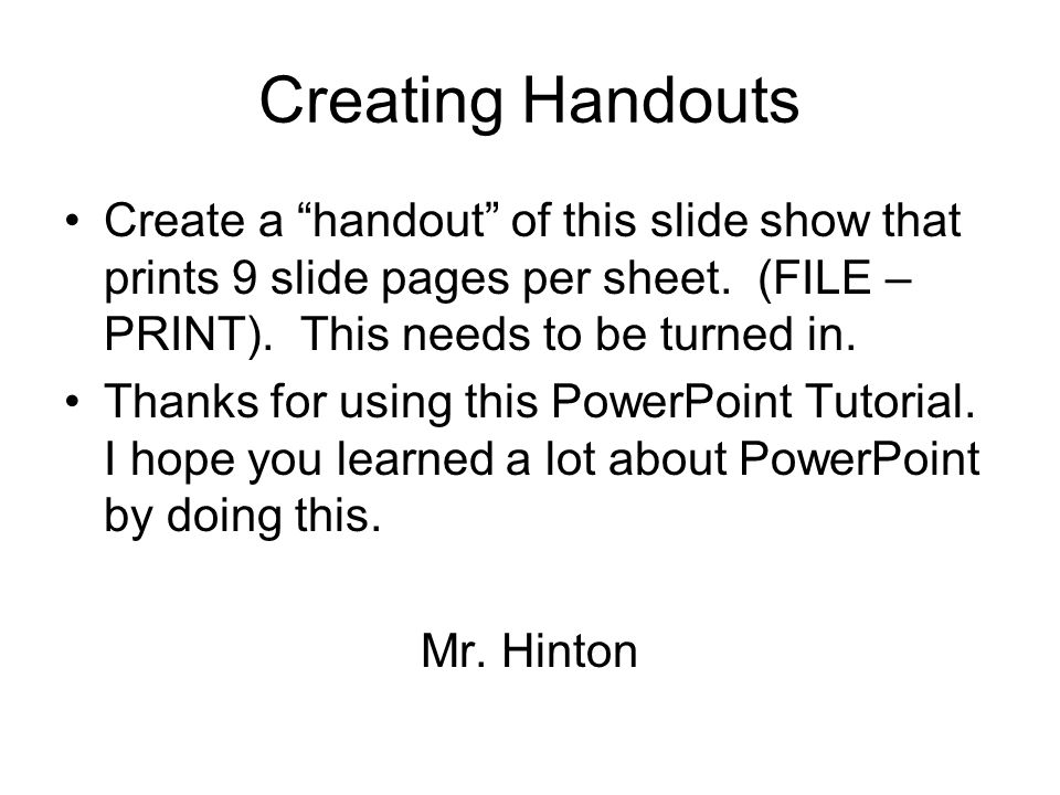 Creating Handouts Create a handout of this slide show that prints 9 slide pages per sheet.