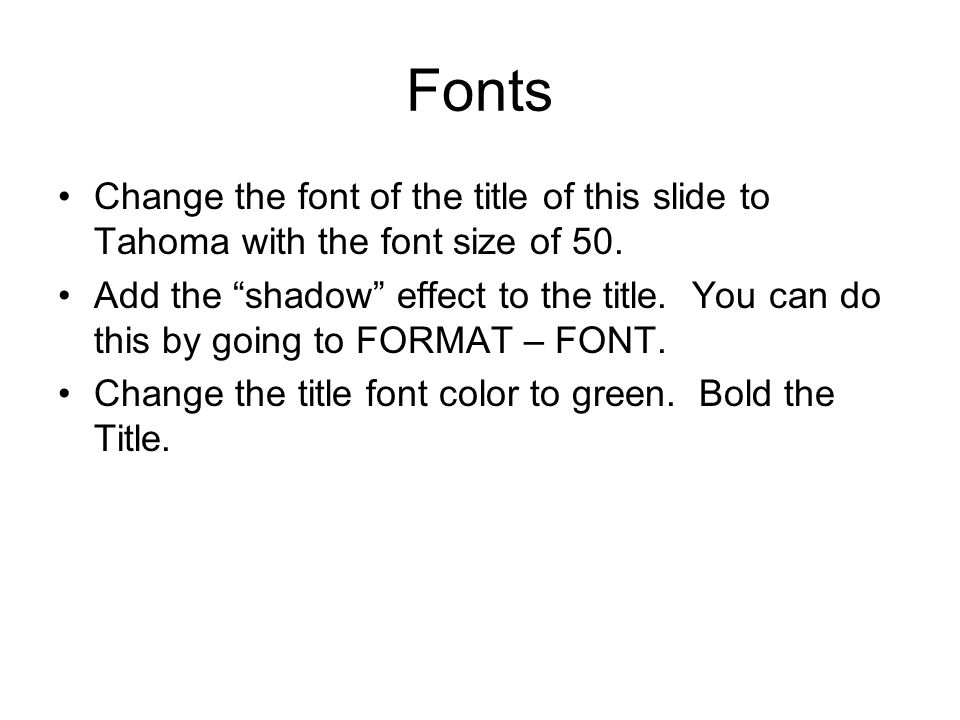 Fonts Change the font of the title of this slide to Tahoma with the font size of 50.