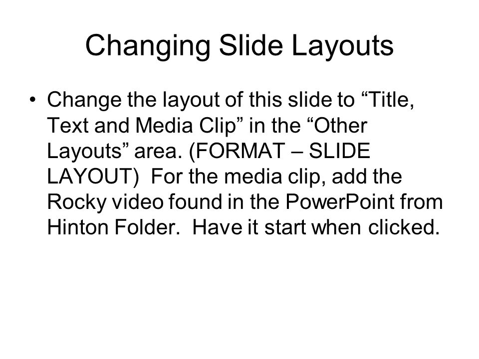 Changing Slide Layouts Change the layout of this slide to Title, Text and Media Clip in the Other Layouts area.