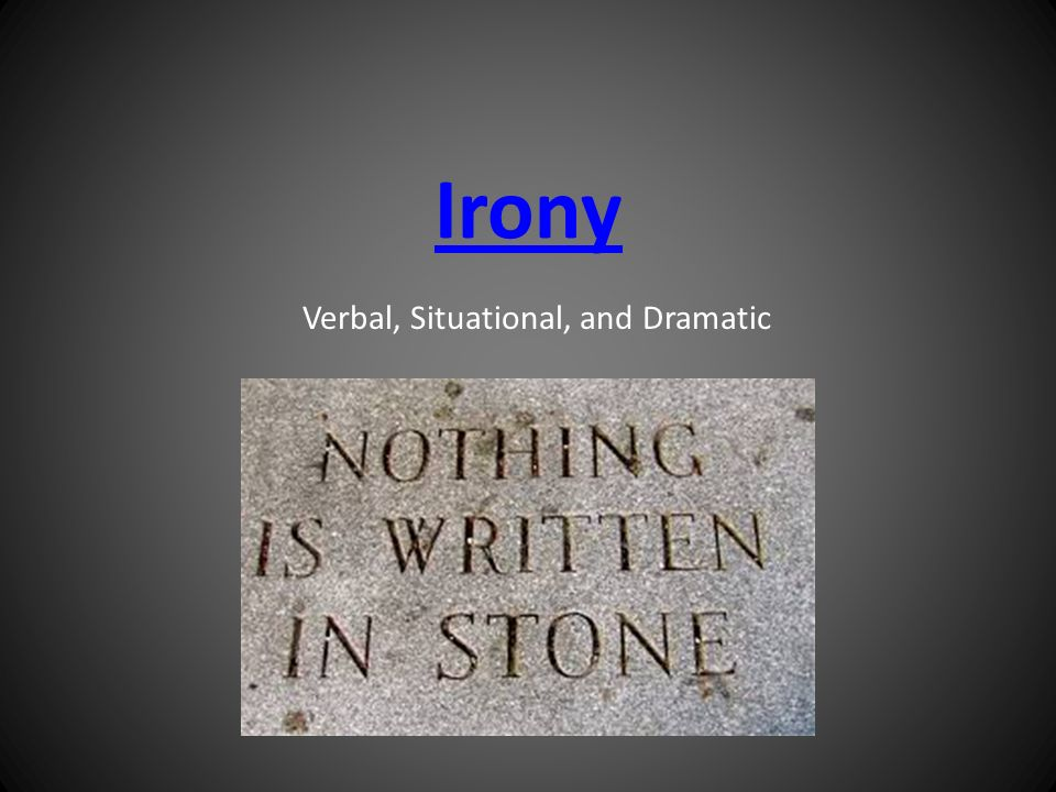 Irony Verbal, Situational, and Dramatic