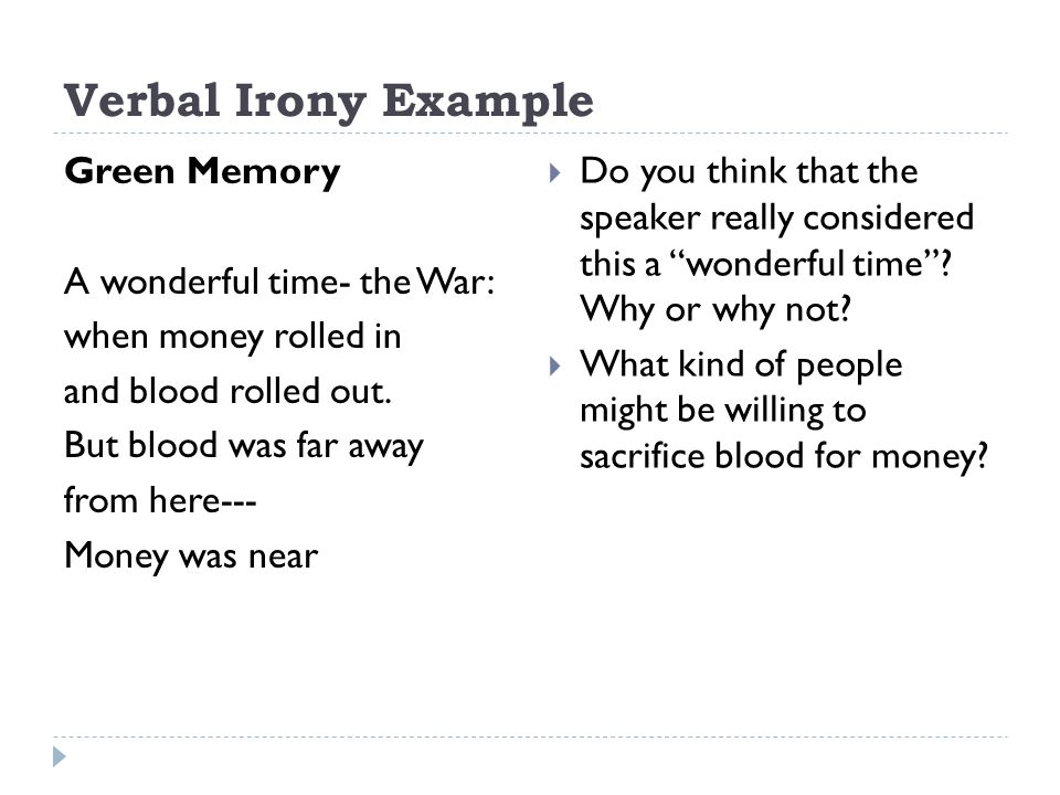 Verbal Irony Example Green Memory A wonderful time- the War: when money rolled in and blood rolled out.