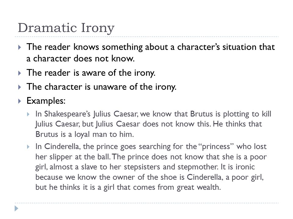 Dramatic Irony  The reader knows something about a character's situation that a character does not know.