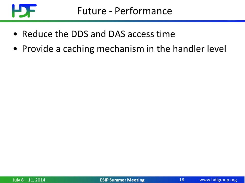 ESIP Summer Meeting Future - Performance Reduce the DDS and DAS access time Provide a caching mechanism in the handler level July 8 – 11,