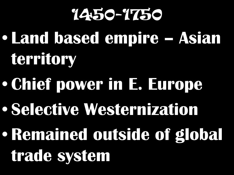 Land based empire – Asian territory Chief power in E.