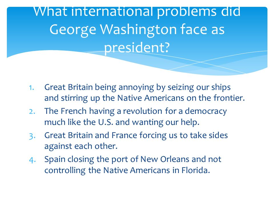 what foreign challenges did george washington face as the countrys first president?