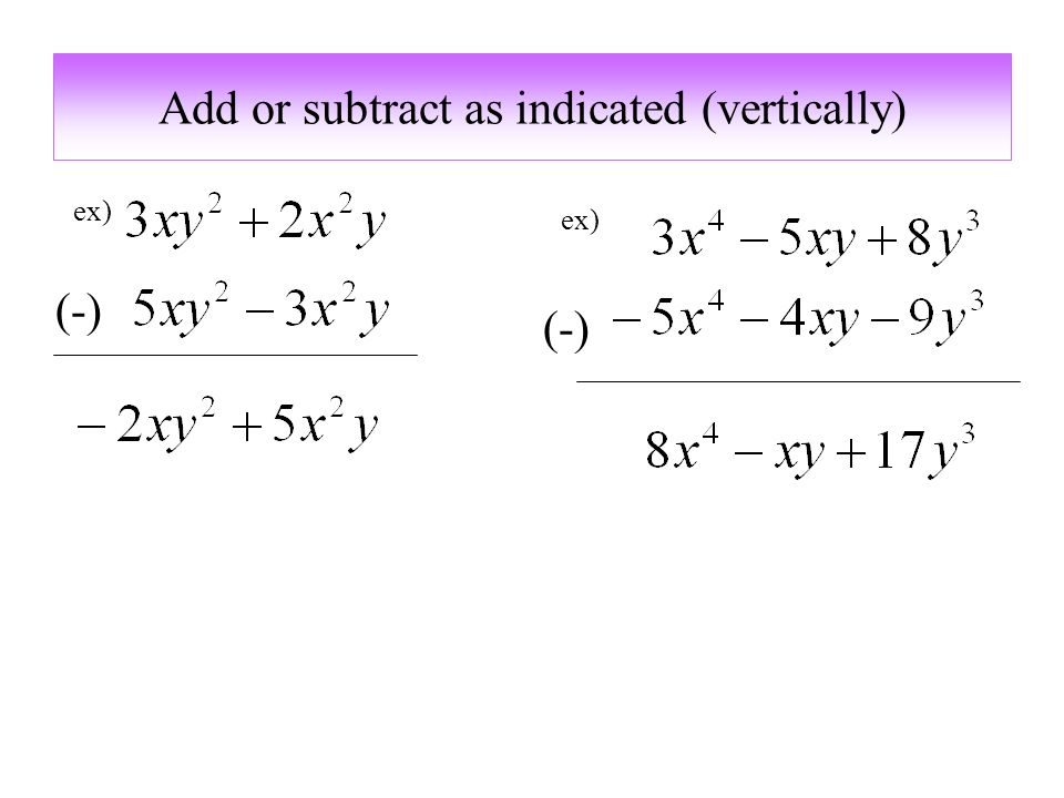 Add or subtract as indicated (vertically) ex) (-)