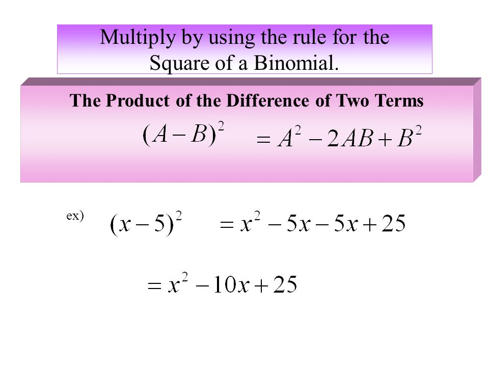 Multiply by using the rule for the Square of a Binomial.